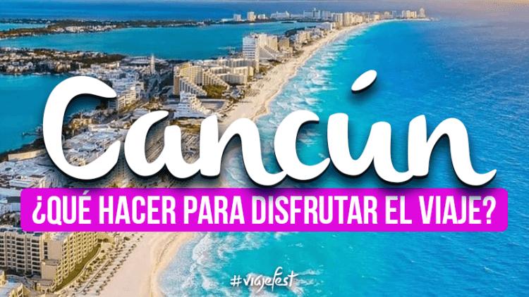 Qué hacer en Cancún para disfrutar al máximo el viaje